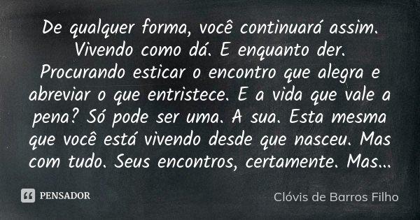 De Qualquer Forma Você Continuará Clóvis De Barros Filho