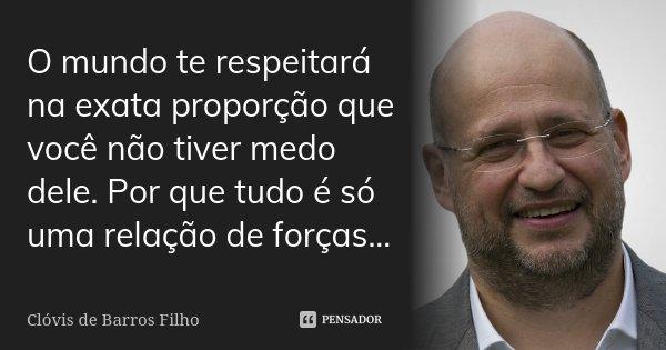 O Mundo Te Respeitará Na Exata Clóvis De Barros Filho
