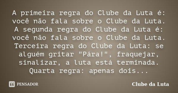 A Primeira Regra Do Clube Da Luta é Clube Da Luta