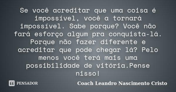 10 Mensagens De Esperança Que Farão Você Acreditar No: Se Você Acreditar Que Uma Coisa é... Coach Leandro