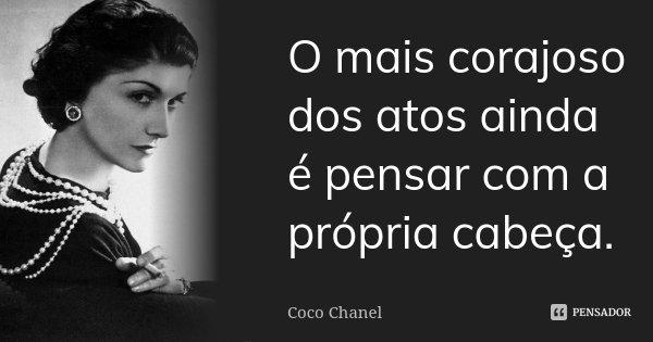 O mais corajoso dos atos ainda é pensar com a própria cabeça.... Frase de Coco Chanel.