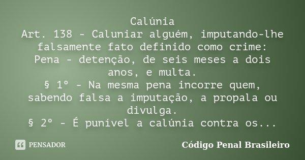Calúnia Art 138 Caluniar Alguém Código Penal Brasileiro