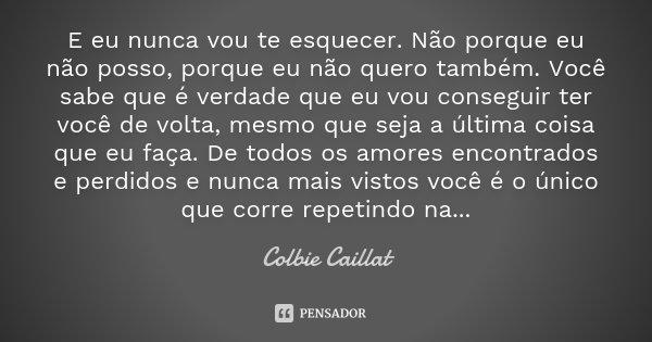 Nunca Vou Te Esquecer: E Eu Nunca Vou Te Esquecer. Não Porque... Colbie Caillat