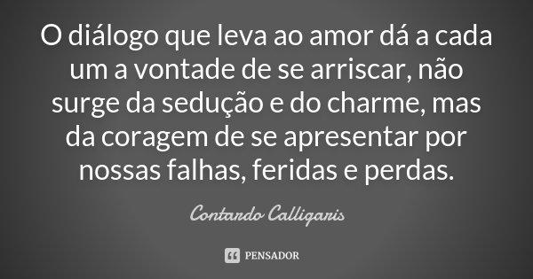 Romance No Ar 40 Frases De Amor Para Usar No Status Do: O Diálogo Que Leva Ao Amor Dá A Cada... Contardo Calligaris