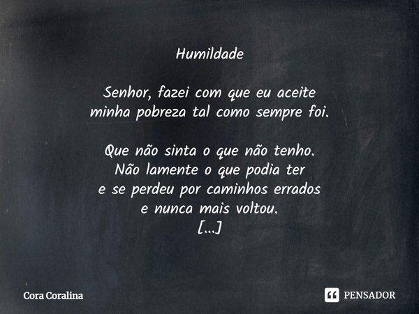 Frases De Frases De Humildade Mensagens E Poemas: Humildade Senhor, Fazei Com Que Eu... Cora Coralina