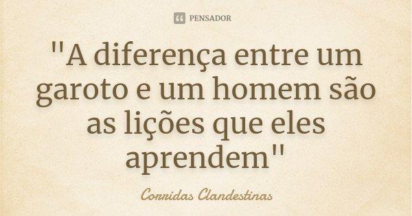 """""""A diferença entre um garoto e um homem são as lições que eles aprendem""""... Frase de Corridas Clandestinas."""
