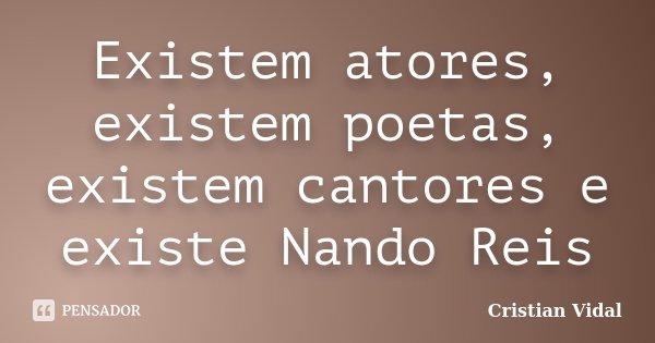 Existem atores, existem poetas, existem cantores e existe Nando Reis... Frase de Cristian Vidal.