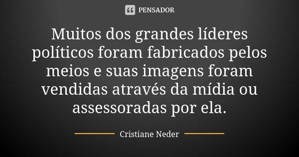 Muitos Dos Grandes Líderes Políticos Cristiane Neder