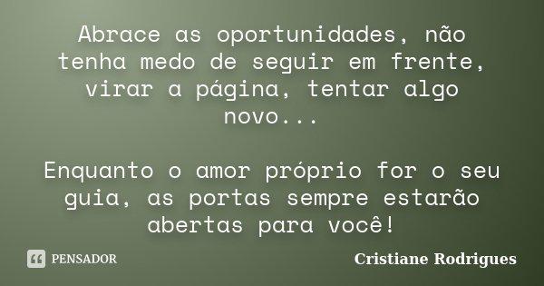 Abrace as oportunidades, não tenha medo... Cristiane Rodrigues