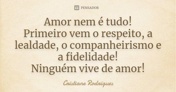 Amor Nem é Tudo Primeiro Vem O Cristiane Rodrigues