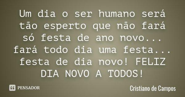 Um Dia O Ser Humano Será Tão Esperto... Cristiano De Campos