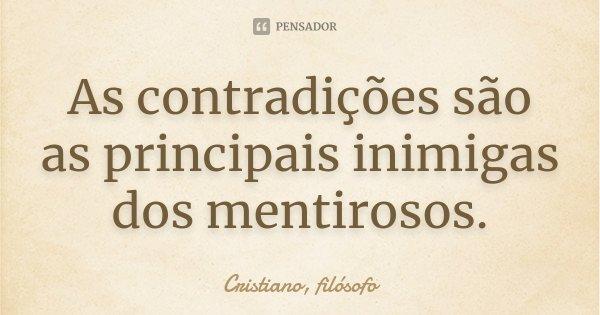 As contradições são as principais inimigas dos mentirosos.... Frase de Cristiano, filósofo.