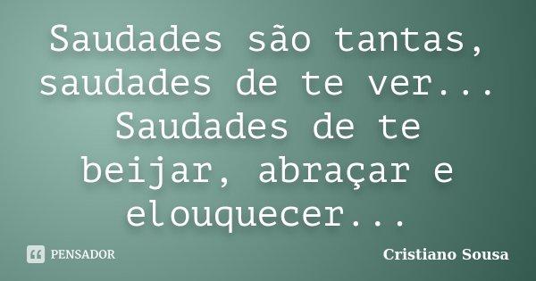 Saudades são tantas, saudades de te ver... Saudades de te beijar, abraçar e elouquecer...... Frase de Cristiano Sousa.