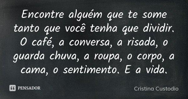 Encontre Alguém Que Te Transborde: Encontre Alguém Que Te Some Tanto Que... Cristina Custodio
