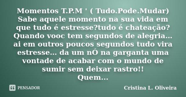 Momentos Tpm Tudopodemudar Sabe Cristina L Oliveira