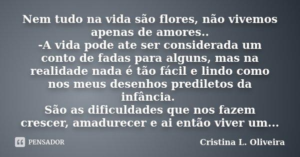 Nem Tudo Na Vida São Flores Não Cristina L Oliveira