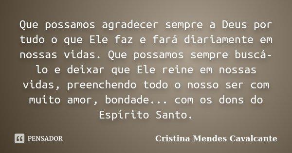 Quero Agradecer A Deus Por Tudo: Que Possamos Agradecer Sempre A Deus Por... Cristina