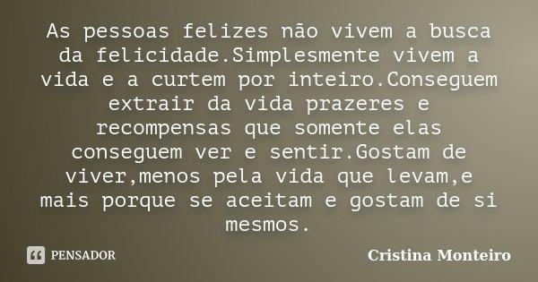 As Pessoas Felizes Não Vivem A Busca Da Cristina Monteiro