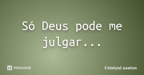 Só Deus Pode Me Julgar Cristyni Santos