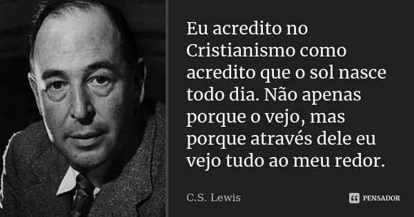 Eu Acredito No Cristianismo Como Cs Lewis