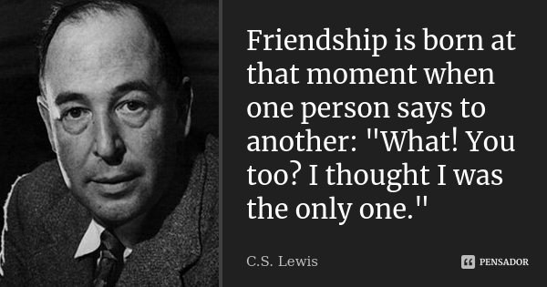 Friendship Is Born At That Moment When Cs Lewis