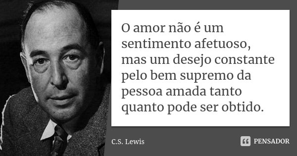 O Amor Não é Um Sentimento Afetuoso C S Lewis