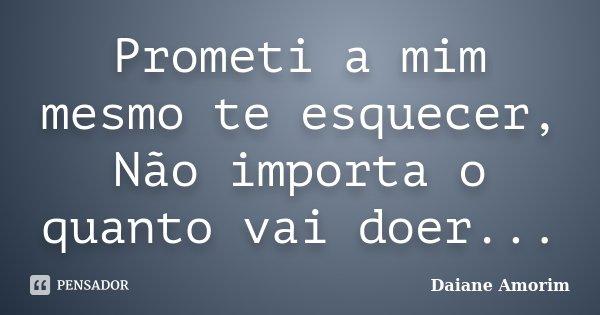 Prometi A Mim Mesmo Te Esquecer Não Daiane Amorim