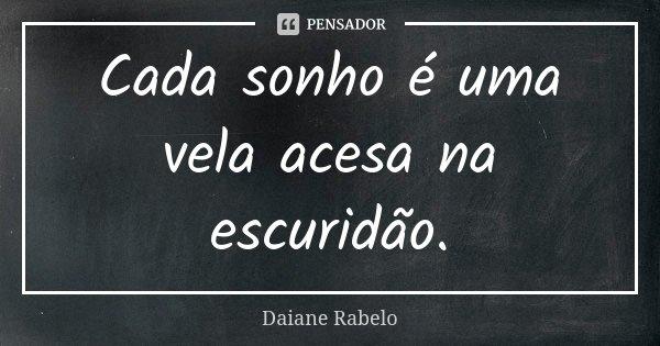 Cada sonho é uma vela acesa na escuridão.... Frase de Daiane Rabelo.