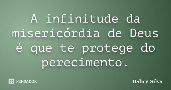 A Infinitude Da Misericórdia De Deus é Dalice Silva