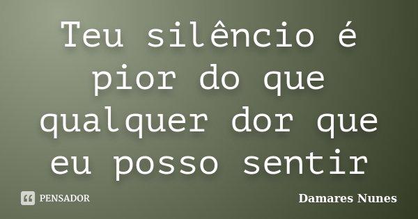 Teu silêncio é pior do que qualquer dor que eu posso sentir... Frase de Damares Nunes.