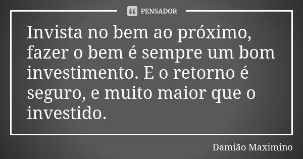 Invista No Bem Ao Próximo Fazer O Bem Damião Maximino