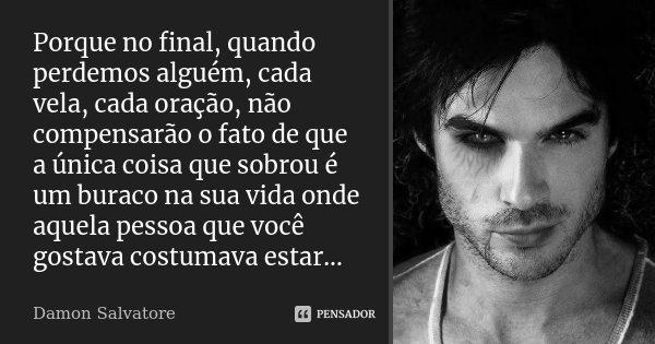 Porque No Final Quando Perdemos Damon Salvatore