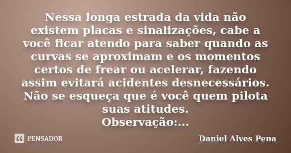 Nessa Longa Estrada Da Vida Não Existem Daniel Alves Pena