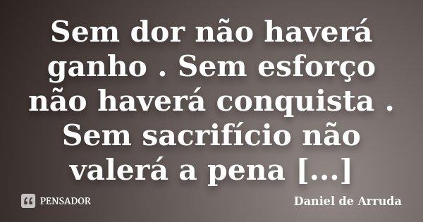 Sem Dor Não Haverá Ganho Sem Esforço Daniel De Arruda