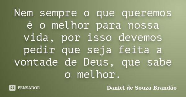 Nem Sempre O Que Queremos é O Melhor Daniel De Souza Brandão