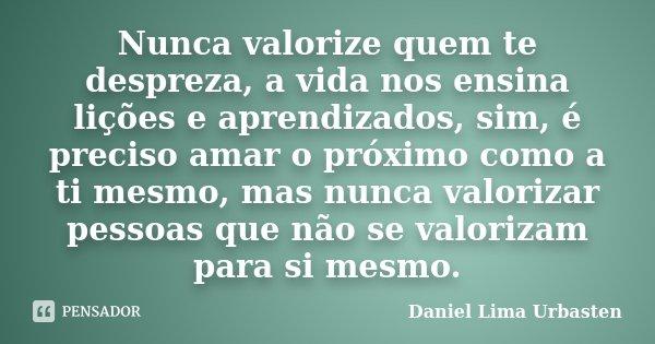 Nunca Valorize Quem Te Despreza A Vida Daniel Lima Urbasten