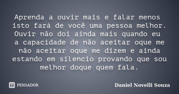 Aprenda A Ouvir Mais E Falar Menos Isto Daniel Novelli Souza