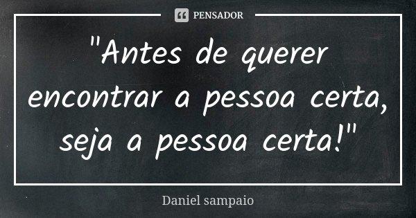 Antes De Querer Encontrar A Pessoa Daniel Sampaio