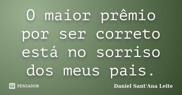 O maior prêmio por ser correto está no sorriso dos meus pais.... Frase de Daniel Sant Ana Leite.