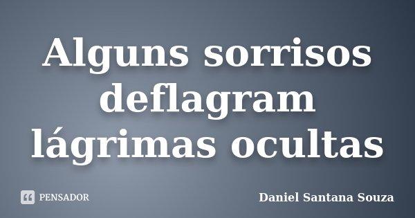 Alguns sorrisos deflagram lágrimas ocultas... Frase de Daniel Santana Souza.