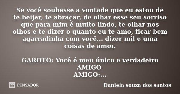 Se O Tempo Soubesse O Quanto Eu Te Amo: Se Você Soubesse A Vontade Que Eu Estou... Daniela Souza