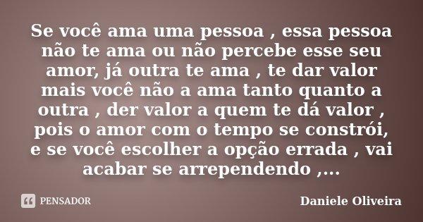Se Você Ama Uma Pessoa Essa Pessoa Daniele Oliveira