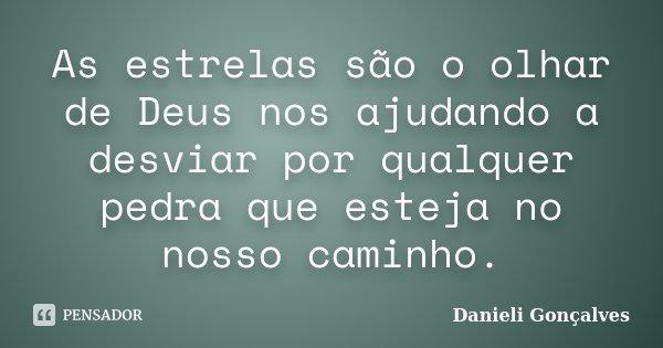 As estrelas são o olhar de Deus nos ajudando a desviar por qualquer pedra que esteja no nosso caminho.... Frase de Danieli Gonçalves.