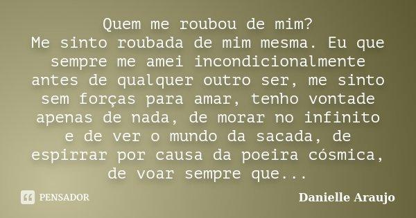 Quem Me Roubou De Mim Me Sinto Roubada Danielle Araujo