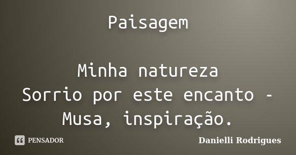 Paisagem Minha Natureza Sorrio Por Este Danielli Rodrigues
