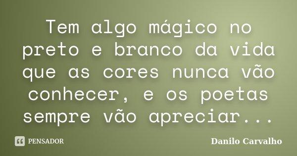 Tem Algo Mágico No Preto E Branco Da Danilo Carvalho