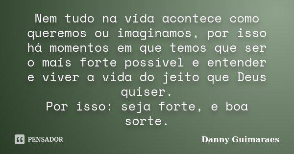 Nem Tudo Na Vida Acontece Como Queremos Danny Guimaraes