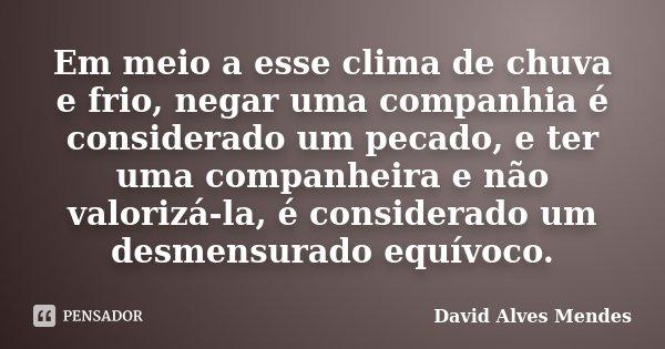 Em Meio A Esse Clima De Chuva E Frio David Alves Mendes