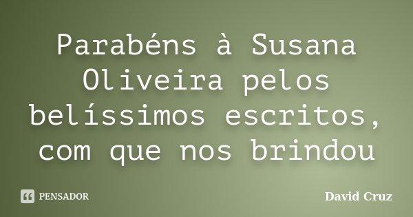 Parabéns à Susana Oliveira pelos belíssimos escritos, com que nos brindou... Frase de David Cruz.