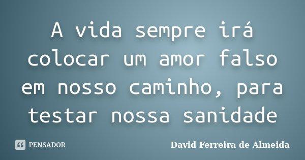 A Vida Sempre Ira Colocar Um Amor Falso David Ferreira De Almeida